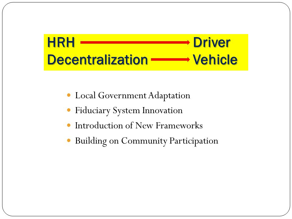 HRH Driver Decentralization Vehicle Local Government Adaptation Fiduciary System Innovation Introduction of New Frameworks Building on Community Participation