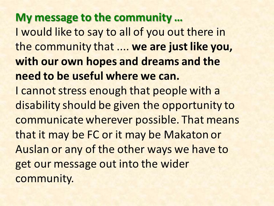 My message to the community … My message to the community … I would like to say to all of you out there in the community that....