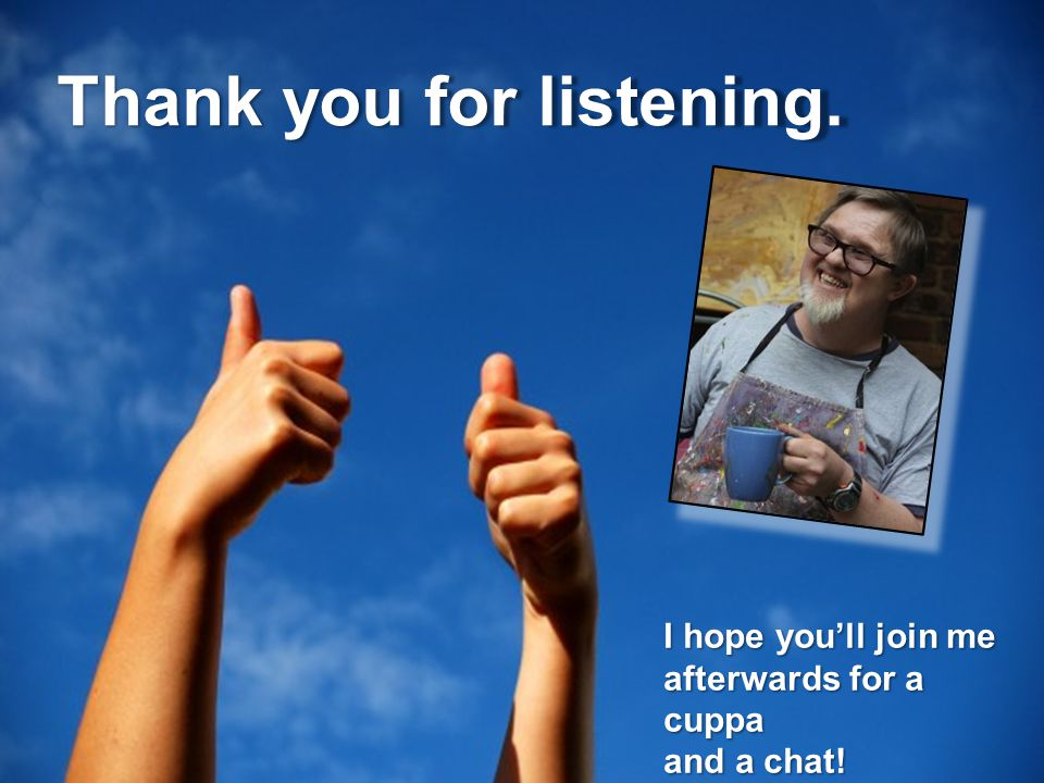 Thank you for listening. I hope you'll join me afterwards for a cuppa and a chat!