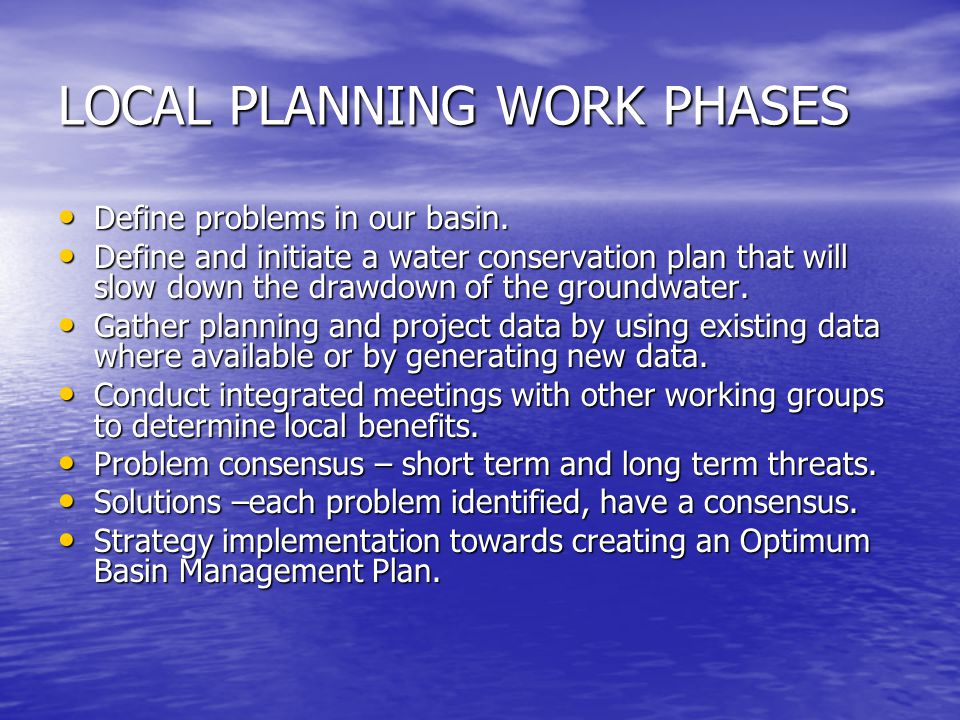 LOCAL PLANNING WORK PHASES Define problems in our basin.