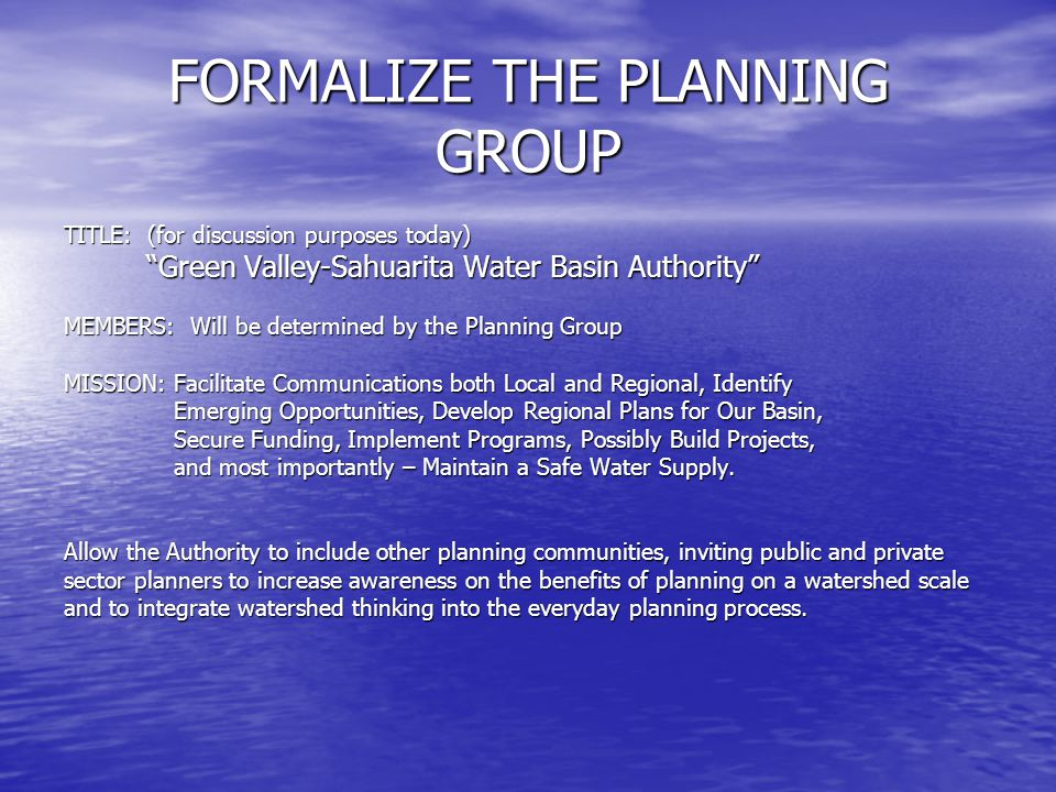 """FORMALIZE THE PLANNING GROUP TITLE: (for discussion purposes today) """"Green Valley-Sahuarita Water Basin Authority"""" """"Green Valley-Sahuarita Water Basin"""
