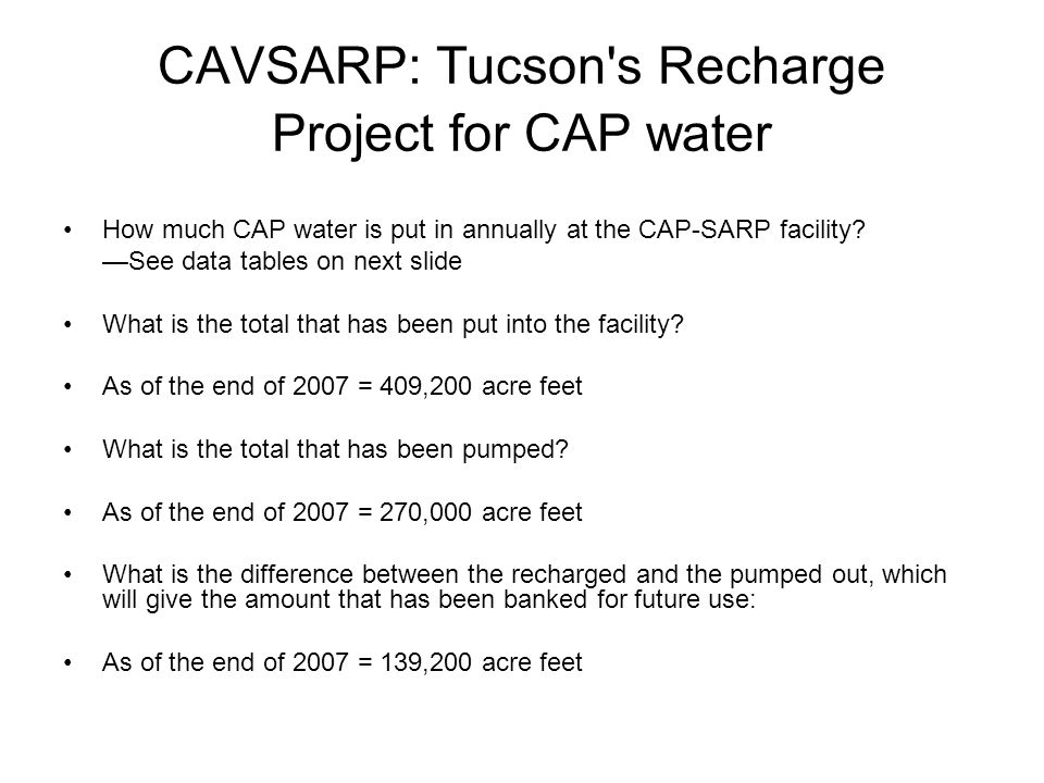 CAVSARP: Tucson s Recharge Project for CAP water How much CAP water is put in annually at the CAP-SARP facility.