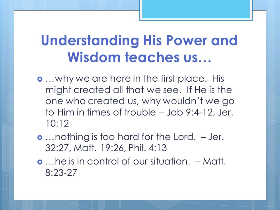 Understanding His Power and Wisdom teaches us…  …why we are here in the first place.