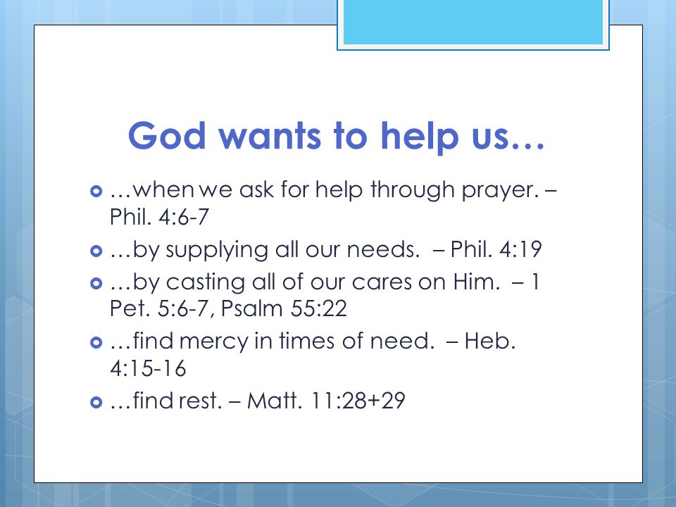 God wants to help us…  …when we ask for help through prayer.