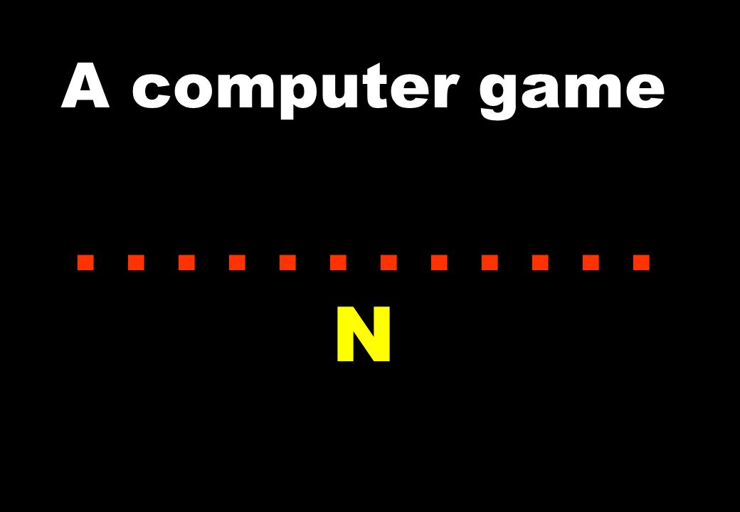 A computer game...... N