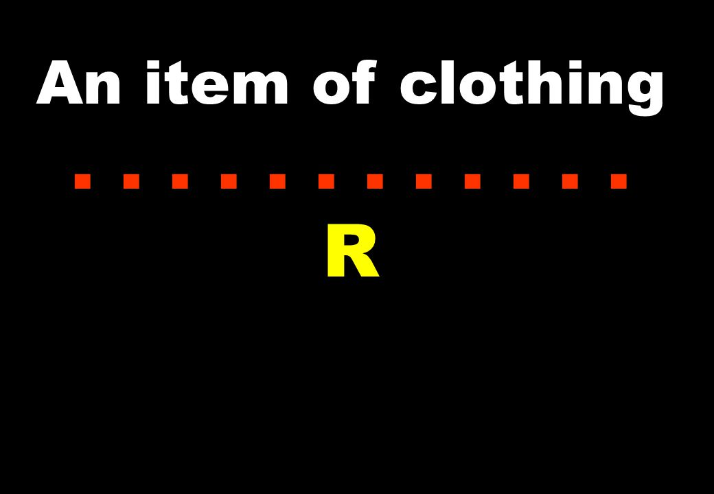 An item of clothing...... R