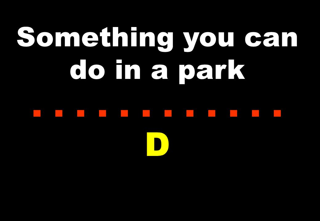 Something you can do in a park...... D