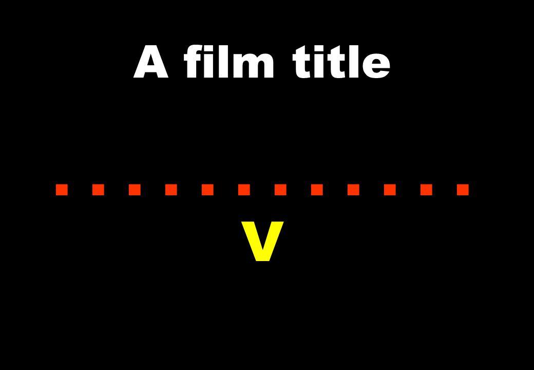 A film title...... V