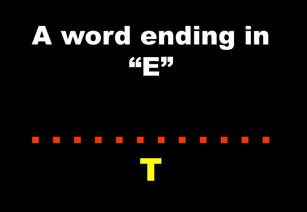 "A word ending in ""E""...... T"