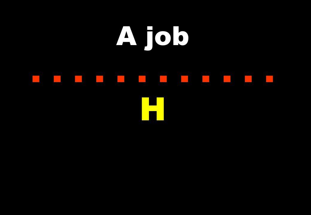 A job...... H
