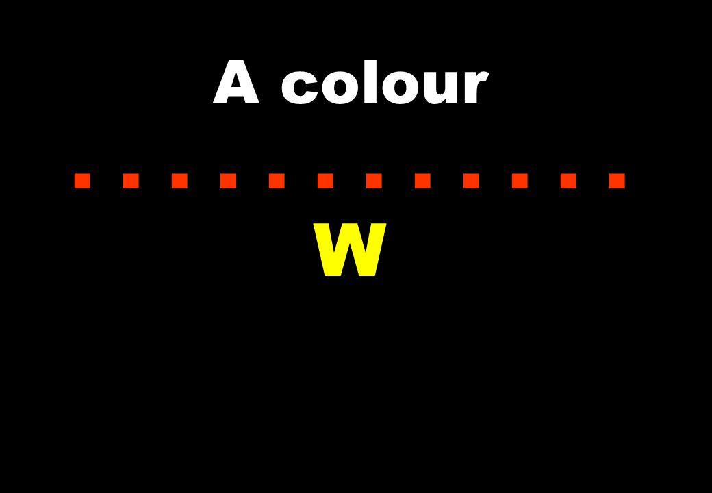 A colour...... W