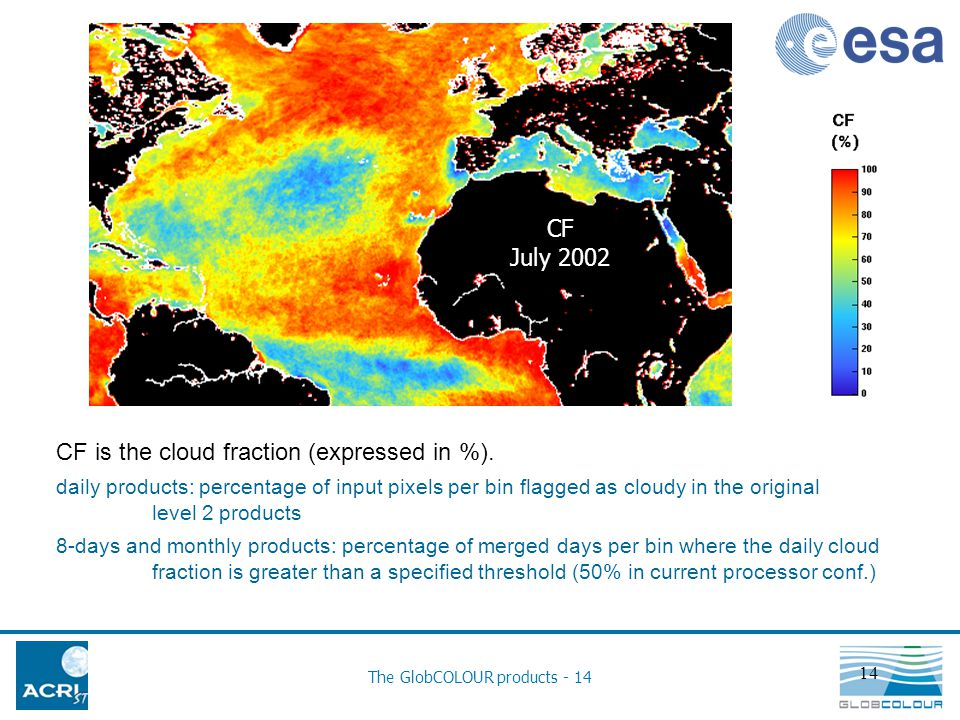 The GlobCOLOUR products - 14 14 CF July 2002 CF is the cloud fraction (expressed in %).
