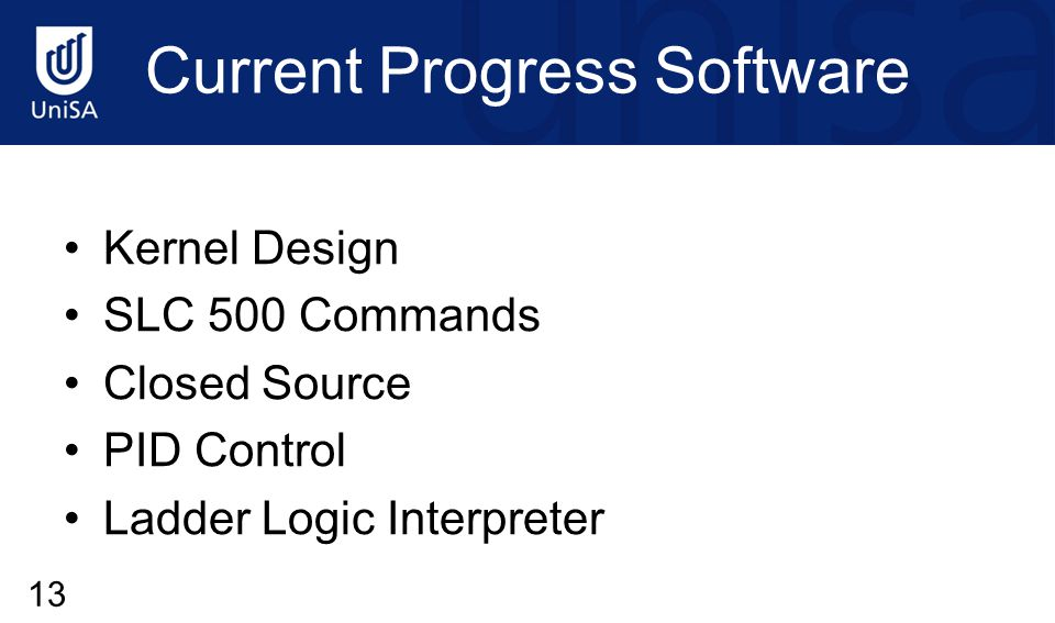 Current Progress Software Kernel Design SLC 500 Commands Closed Source PID Control Ladder Logic Interpreter 13