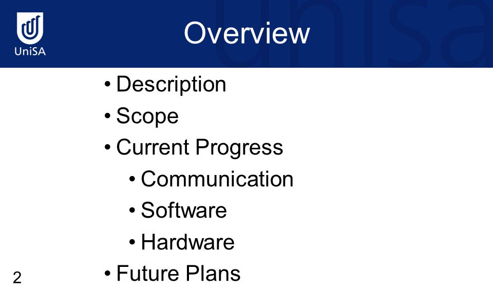 Overview Description Scope Current Progress Communication Software Hardware Future Plans 2