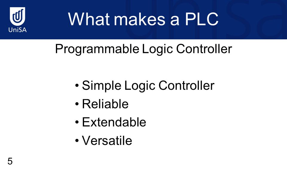 What makes a PLC Programmable Logic Controller Simple Logic Controller Reliable Extendable Versatile 5
