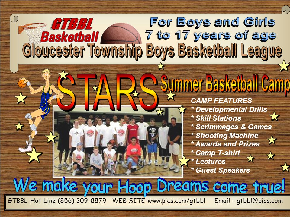 GTBBL Hot Line (856) 309-8879 WEB SITE-www.pics.com/gtbbl Email - gtbbl@pics.com CAMP FEATURES * Developmental Drills * Skill Stations * Scrimmages & Games * Shooting Machine * Awards and Prizes * Camp T-shirt * Lectures * Guest Speakers