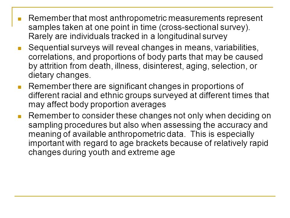Remember that most anthropometric measurements represent samples taken at one point in time (cross-sectional survey). Rarely are individuals tracked i