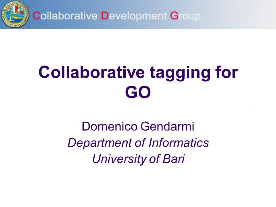 Collaborative tagging for GO Domenico Gendarmi Department of Informatics University of Bari
