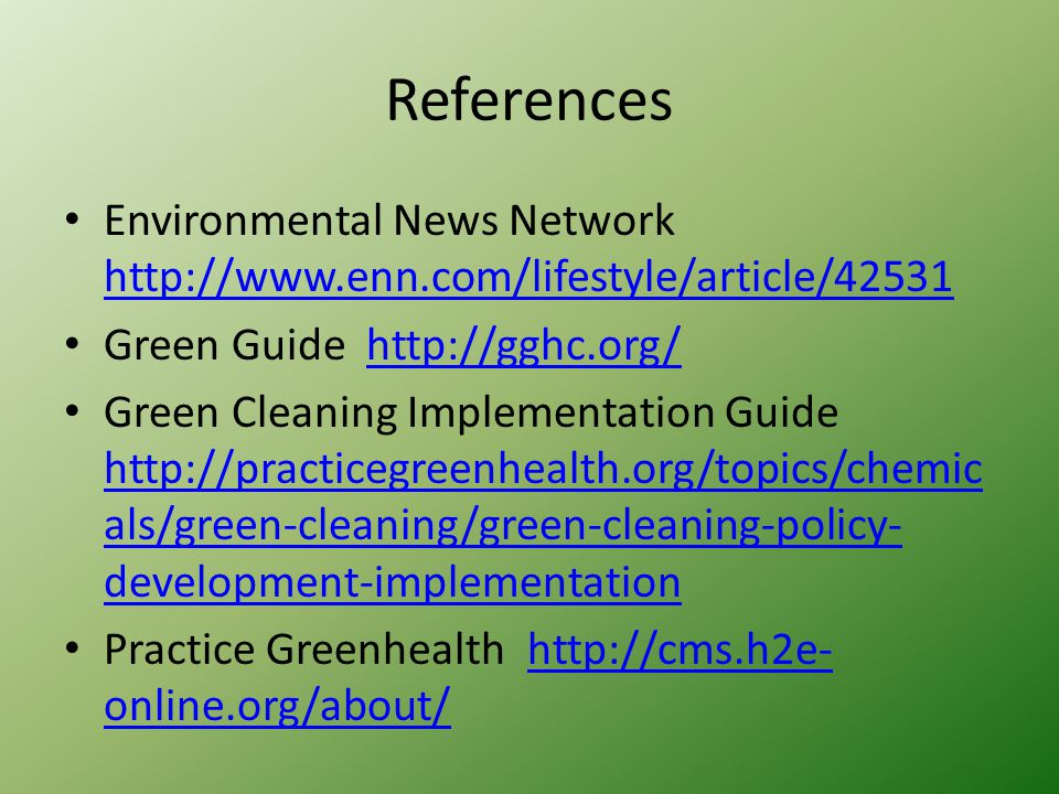 References Environmental News Network http://www.enn.com/lifestyle/article/42531 http://www.enn.com/lifestyle/article/42531 Green Guide http://gghc.or