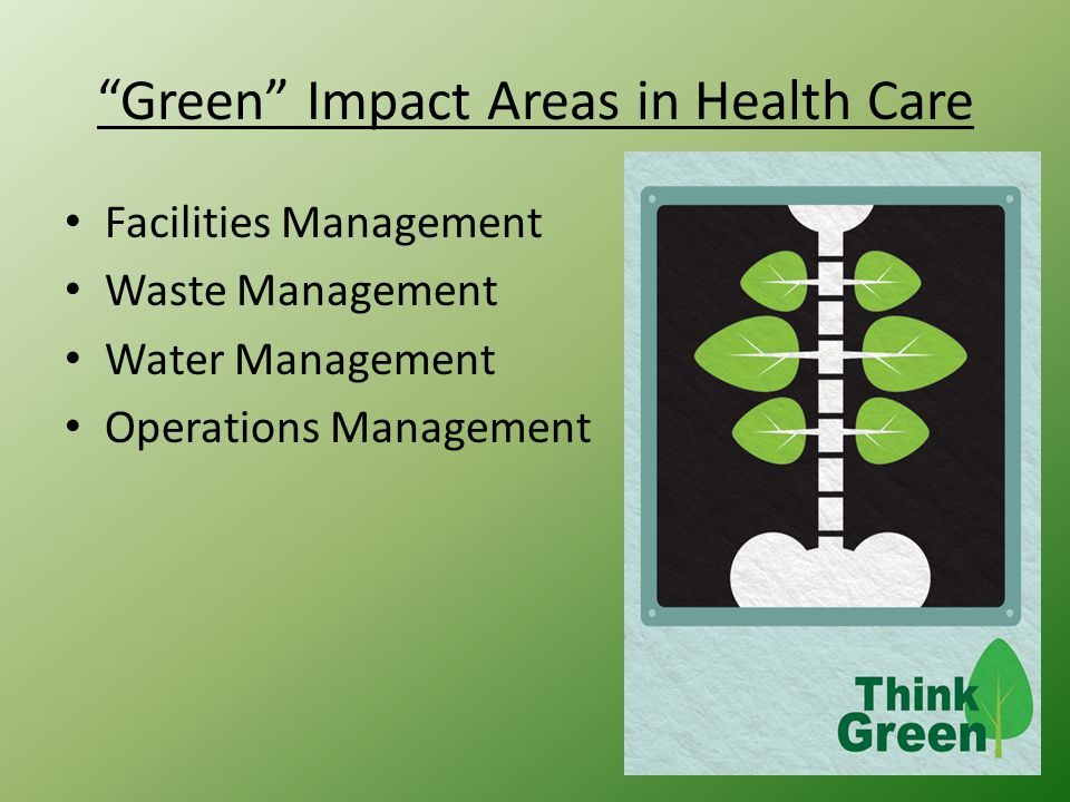"""""""Green"""" Impact Areas in Health Care Facilities Management Waste Management Water Management Operations Management"""