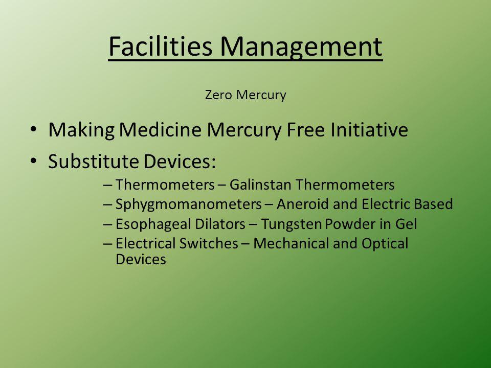 Facilities Management Zero Mercury Making Medicine Mercury Free Initiative Substitute Devices: – Thermometers – Galinstan Thermometers – Sphygmomanome