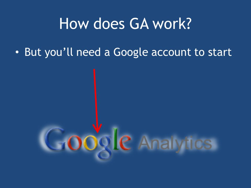 How does GA work But you'll need a Google account to start