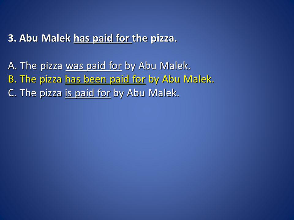 3. Abu Malek has paid for the pizza. 3. Abu Malek has paid for the pizza.