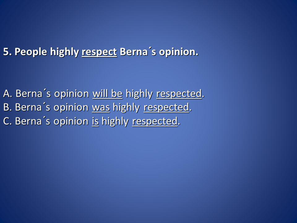 5. People highly respect Berna´s opinion. 5. People highly respect Berna´s opinion.