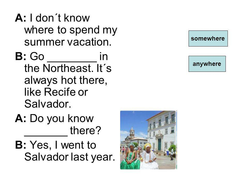 A: I don´t know where to spend my summer vacation.