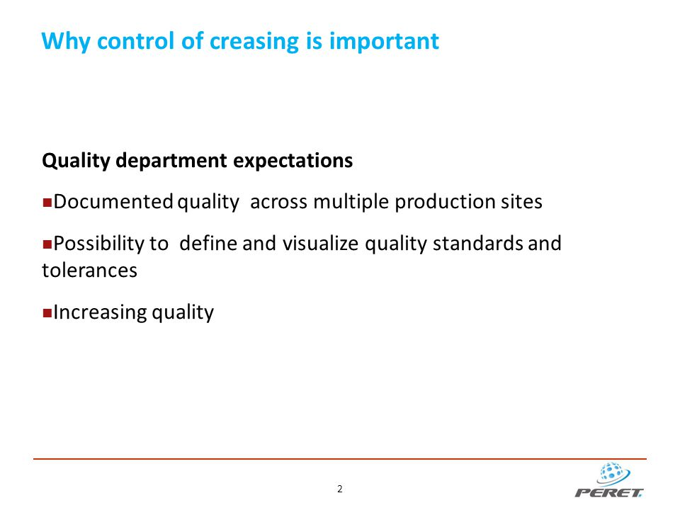 Why control of creasing is important Manufacturing manager expectations Long live time of creasing and cutting tools No runability problems on the packaging line Minimum waste because of un-usable boxes Full controlled processes Anticipate potential problems before going into production Detailed information about potential sources of a problem 3