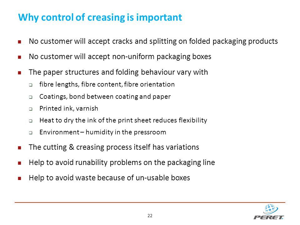 Why control of creasing is important No customer will accept cracks and splitting on folded packaging products No customer will accept non-uniform pac