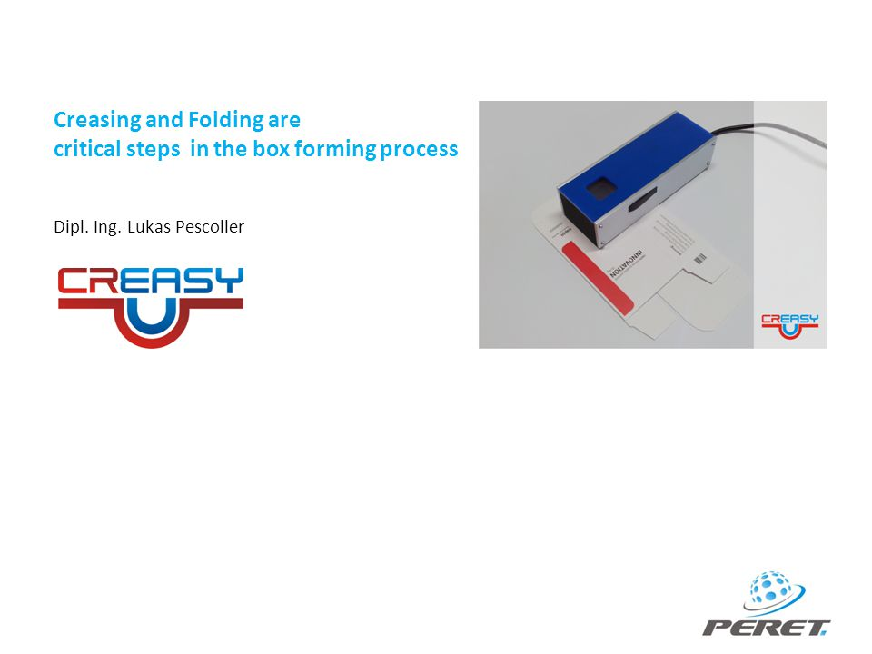 Creasing and Folding are critical steps in the box forming process Dipl. Ing. Lukas Pescoller