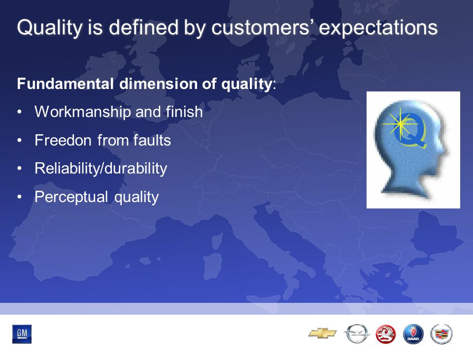 Multibrand-Event Quality is defined by customers' expectations Fundamental dimension of quality: Workmanship and finish Freedon from faults Reliability/durability Perceptual quality Q Q