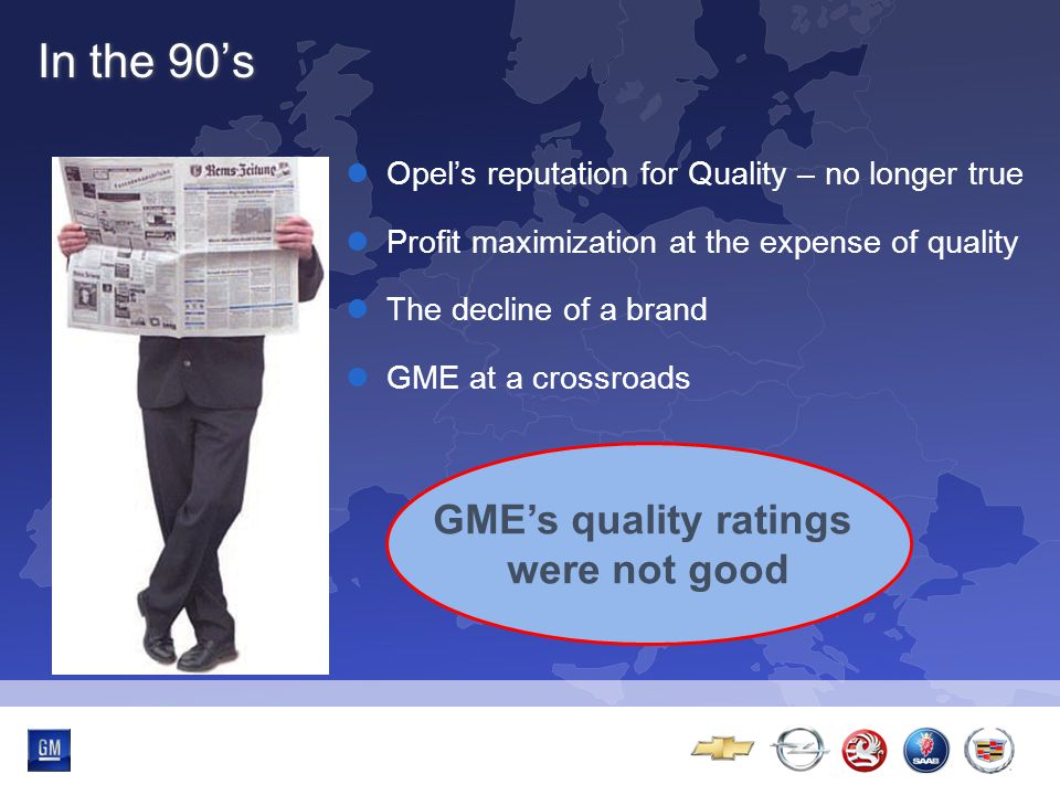 Multibrand-Event GME reports back impressively Product again takes center stage Strong new models from Rüsselsheim Success only a question of time if GME maintains this course GME quality recovery exceeds expectations Approaching the present