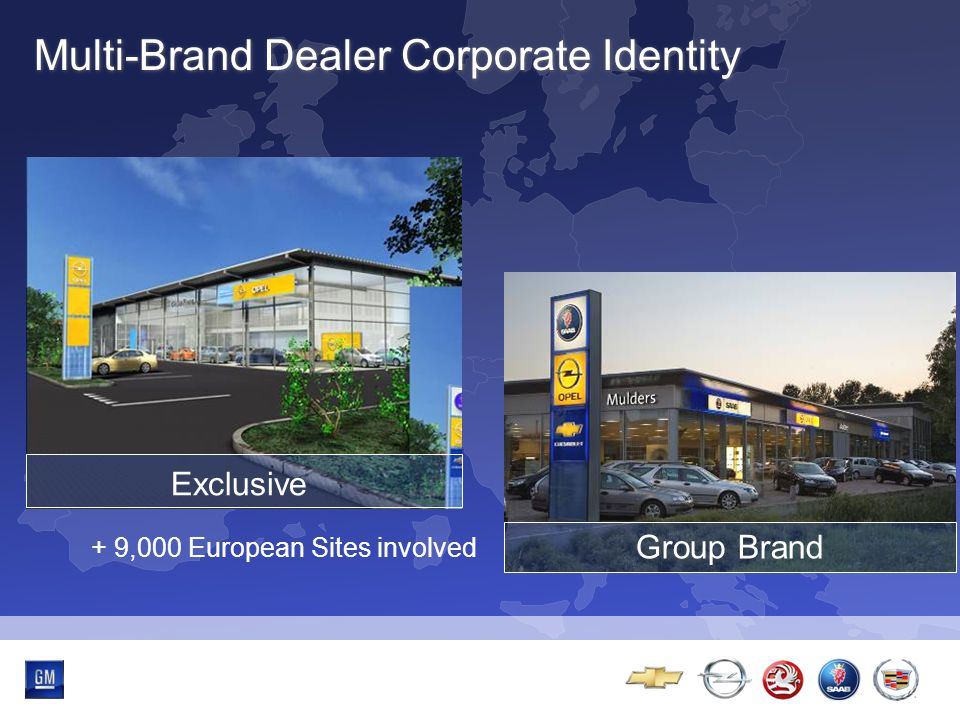 Multibrand-Event Multi-Brand Dealer Corporate Identity Exclusive + 9,000 European Sites involved Group Brand