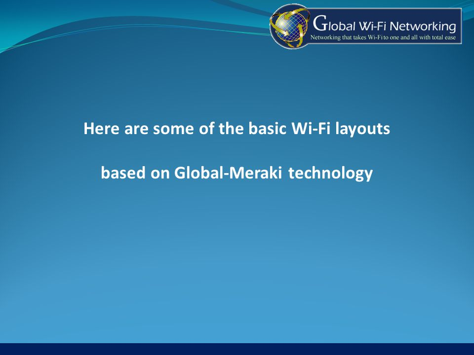 Here are some of the basic Wi-Fi layouts based on Global-Meraki technology