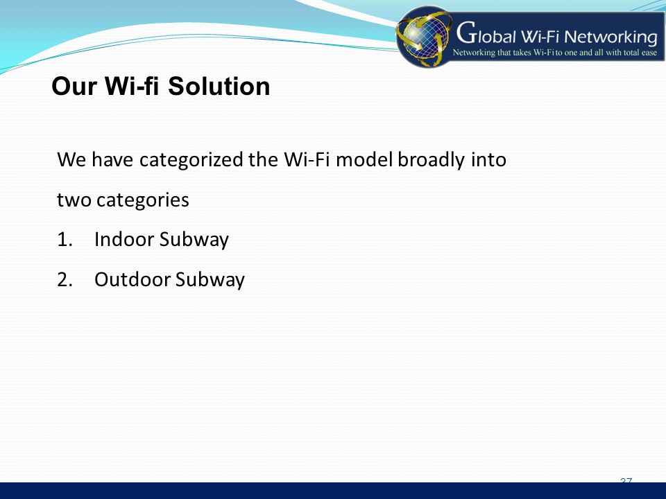 37 We have categorized the Wi-Fi model broadly into two categories 1.Indoor Subway 2.Outdoor Subway Our Wi-fi Solution