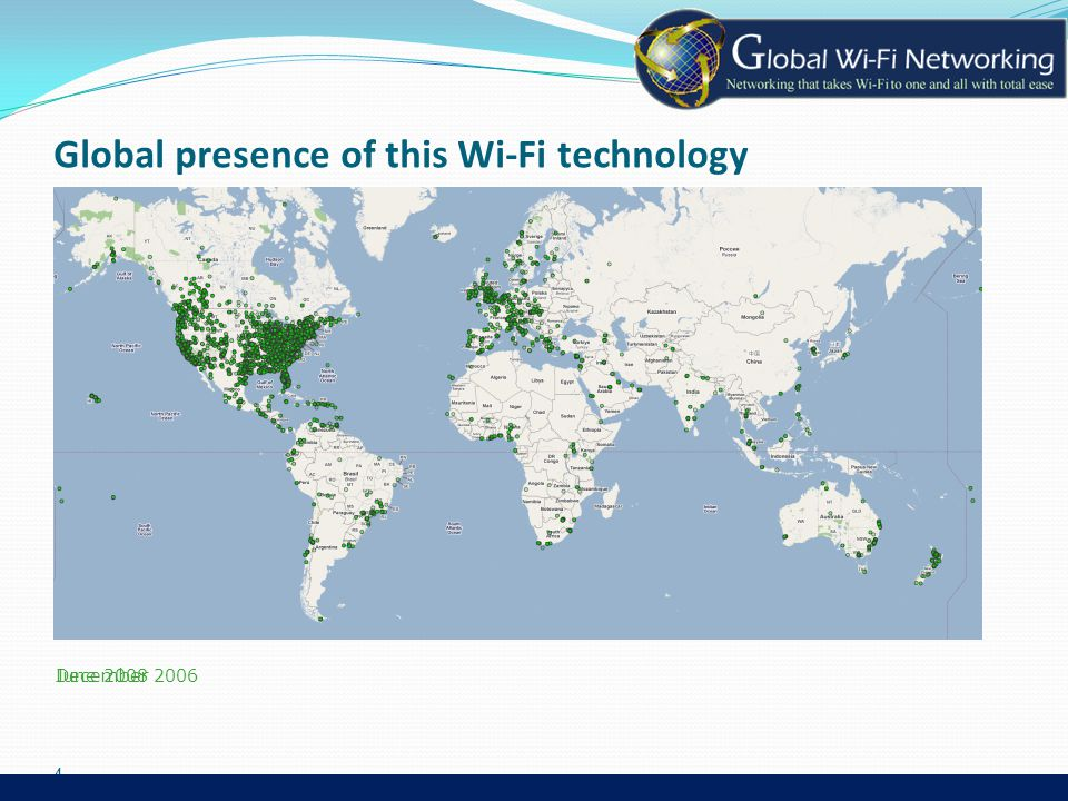 Global presence of this Wi-Fi technology 4 June 2008December 2006