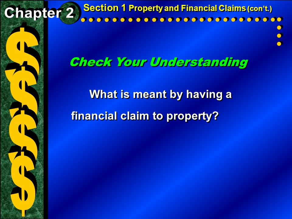 Check Your Understanding What is meant by having a financial claim to property? Section 1 Property and Financial Claims (con't.)