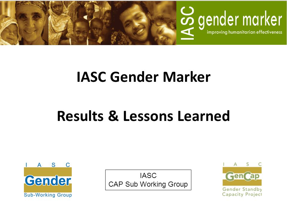 IASC Gender Marker Results & Lessons Learned IASC CAP Sub Working Group