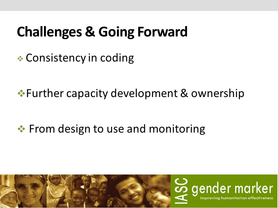 Challenges & Going Forward  Consistency in coding  Further capacity development & ownership  From design to use and monitoring