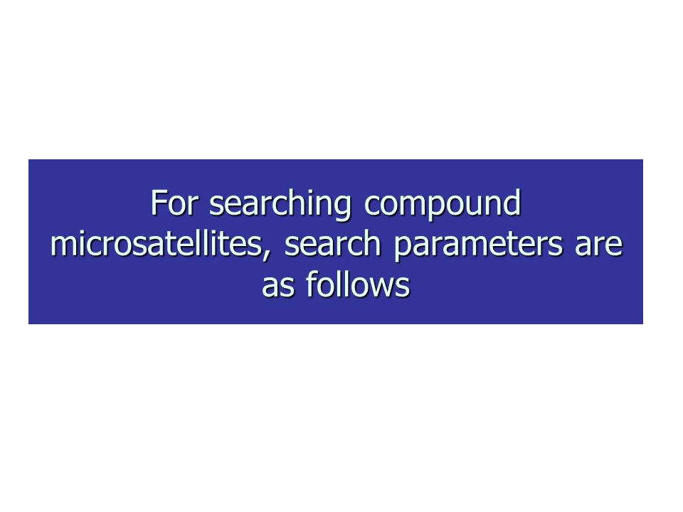 For searching compound microsatellites, search parameters are as follows
