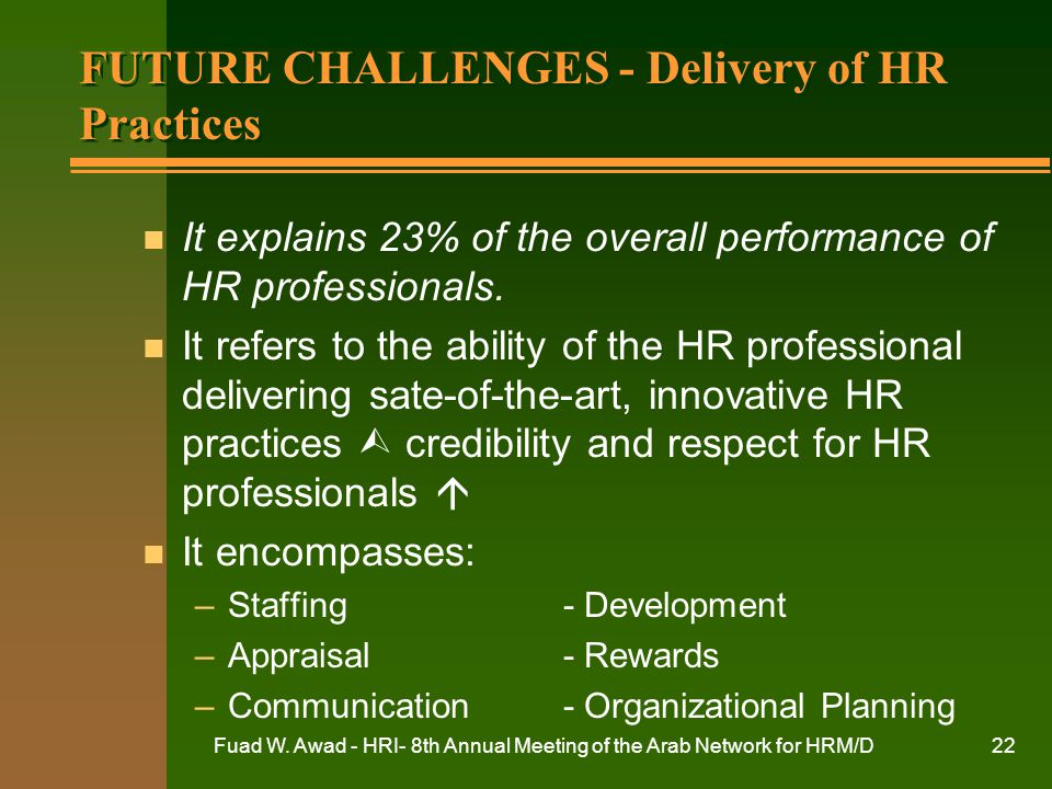 Fuad W. Awad - HRI- 8th Annual Meeting of the Arab Network for HRM/D22 FUTURE CHALLENGES - Delivery of HR Practices n It explains 23% of the overall p