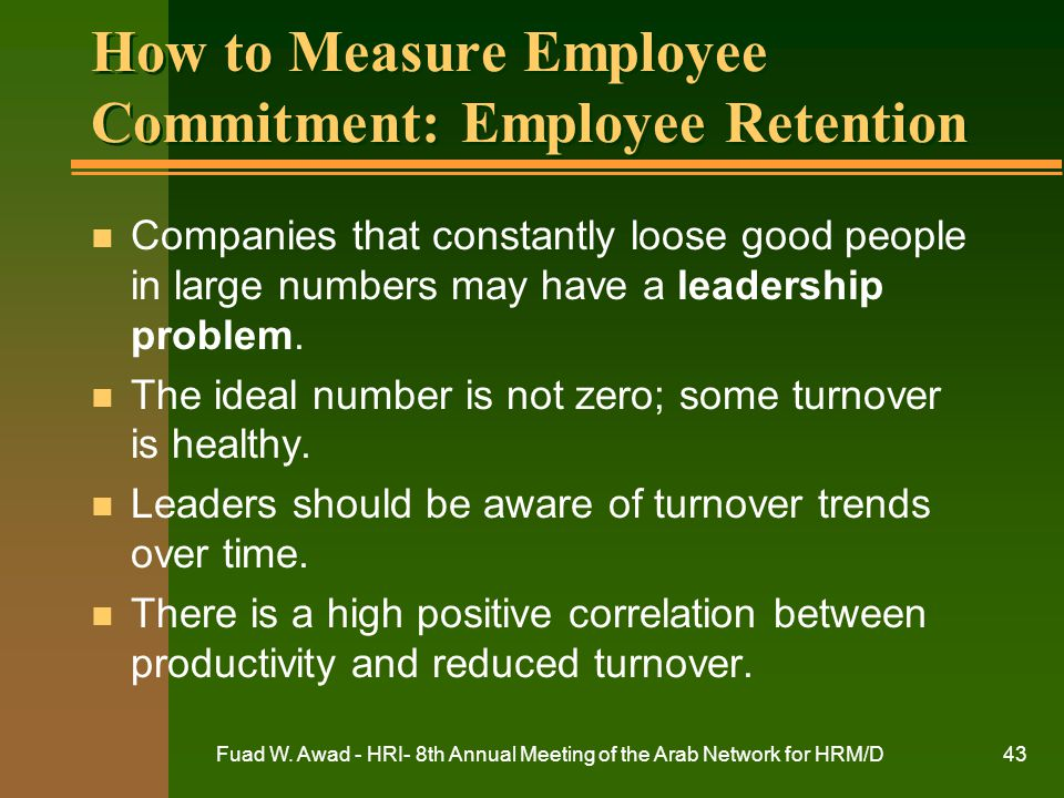 Fuad W. Awad - HRI- 8th Annual Meeting of the Arab Network for HRM/D43 How to Measure Employee Commitment: Employee Retention n Companies that constan