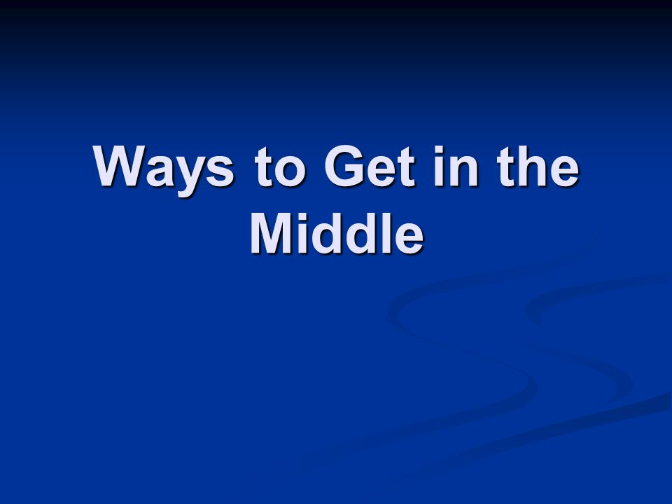 Ways to Get in the Middle