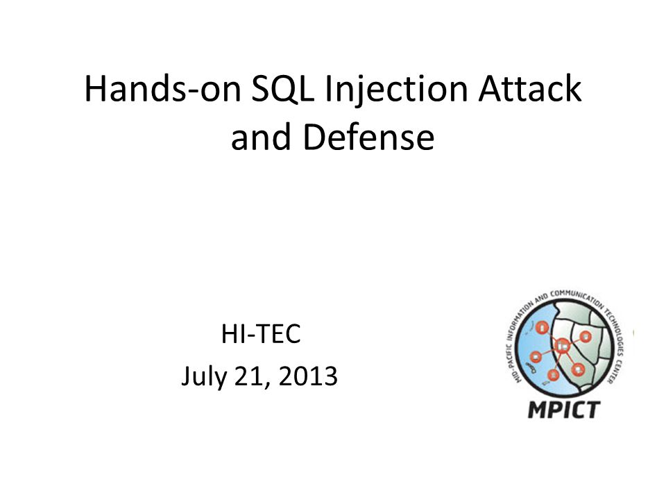 Hands-on SQL Injection Attack and Defense HI-TEC July 21, 2013
