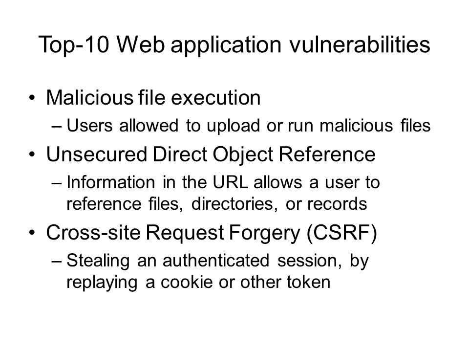 Top-10 Web application vulnerabilities Malicious file execution –Users allowed to upload or run malicious files Unsecured Direct Object Reference –Inf