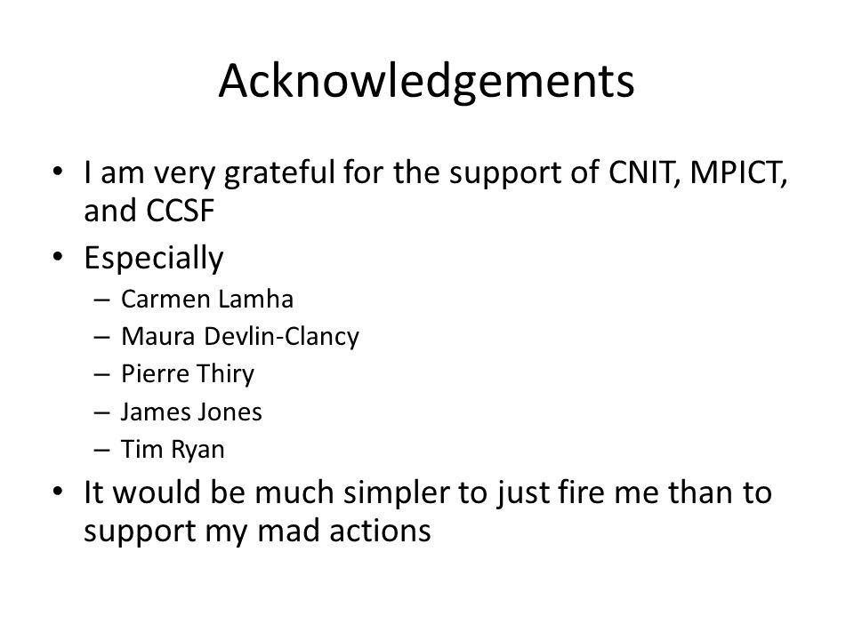 Acknowledgements I am very grateful for the support of CNIT, MPICT, and CCSF Especially – Carmen Lamha – Maura Devlin-Clancy – Pierre Thiry – James Jo