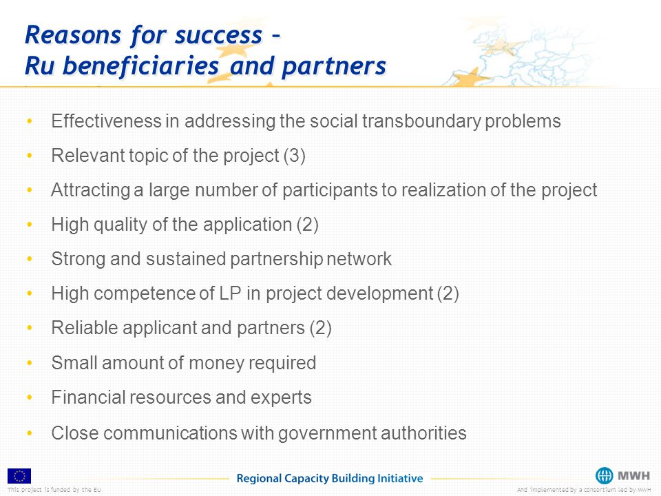 This project is funded by the EUAnd implemented by a consortium led by MWH Reasons for success – Ru beneficiaries and partners Effectiveness in addres