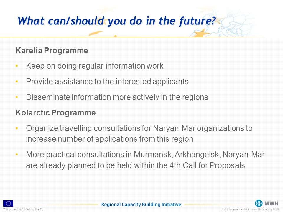 This project is funded by the EUAnd implemented by a consortium led by MWH What can/should you do in the future? Karelia Programme Keep on doing regul